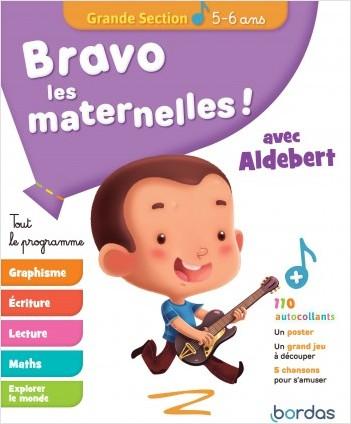 Bravo les Maternelles ! - Grande section (GS) - Tout le programme avec Aldebert - Dès 5 ans - Editions Bordas 2019