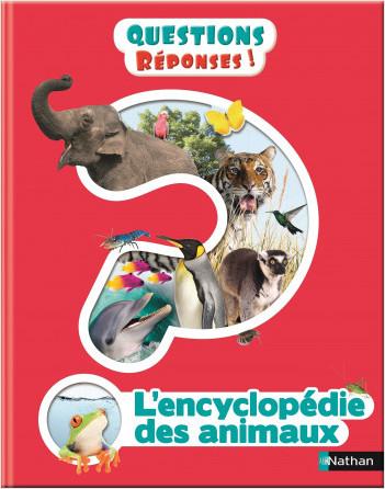 L'Encyclopédie des animaux - Questions/Réponses - Dès 7 ans