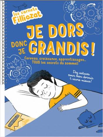 Je dors donc je grandis ! Cerveau, croissance, apprentissages... Tous les secrets du sommeil - Les carnets Filliozat -  Dès 6 ans