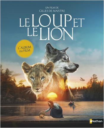 Le loup et le lion - L'album du film - Dès 5 ans