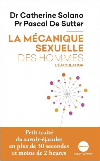 La Mécanique sexuelle des hommes - Tome 1