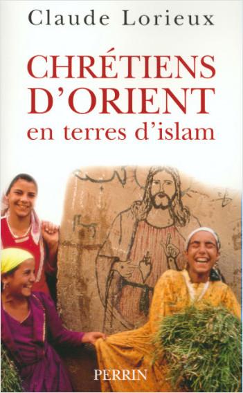 Chrétiens d'Orient en terres d'Islam