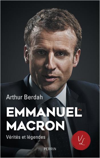 Macron, Vérités & légendes