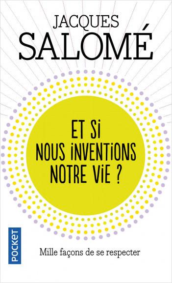 Et si nous inventions notre vie ?