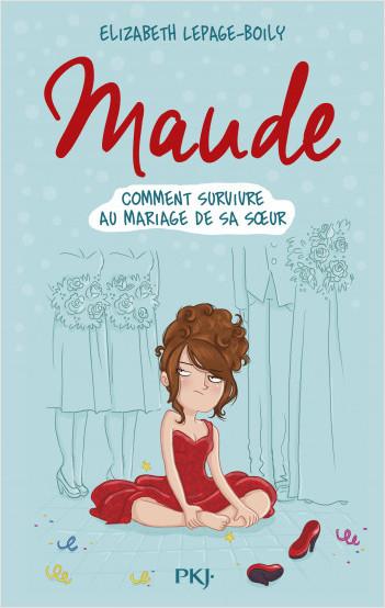 Maude T. 2 : Comment survivre au mariage de sa soeur