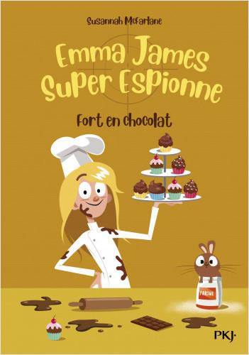 Emma James super espionne - tome 05 : Fort en chocolat