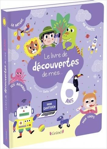 Le livre de découvertes de mes 6 ans – Album documentaire – À partir de 6 ans