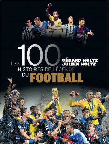 Les 100 histoires de légende du football