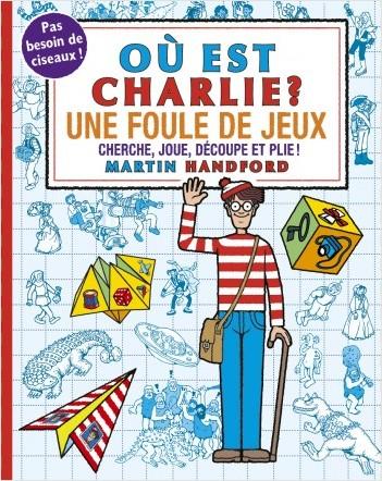 Où est Charlie ? Une foule de jeux – Carnet d'activités : pliages et cubes 3D – À partir de 7 ans
