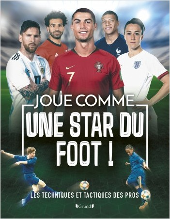 Joue comme une star du foot ! Les techniques et tactiques des pros – Livre pratique jeunesse – À partir de 6 ans