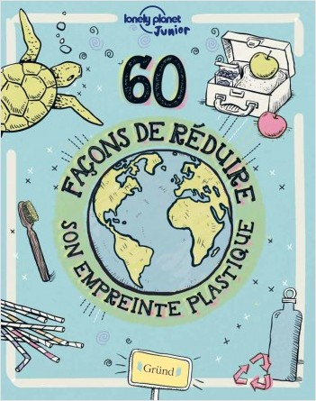 60 façons de réduire son empreinte plastique – Livre pratique jeunesse en papier recyclé – À partir de 8 ans