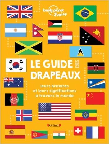 Le guide des drapeaux : leurs histoires et leurs significations à travers le monde – Album documentaire avec 200 pays du monde – À partir de 8 ans