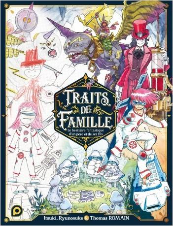 Traits de Famille - Le Bestiaire fantastique d'un père et de ses fils