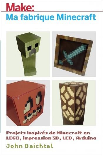 La Fabrique Minecraft - Projets minecrafts en lego, impression 3D, arduino...
