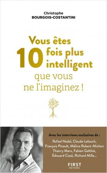 Vous êtes 10 fois plus intelligent que vous ne l'imaginez !