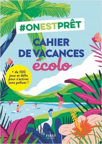 #Onestprêt : Cahier de vacances écolo -  + de 100 jeux et défis pour s'activer sans polluer !