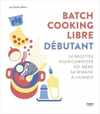 Batch cooking libre - Débutant, 50 recettes pour composer soi-même sa semaine à l'avance