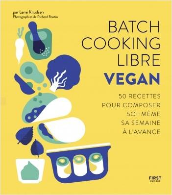 Batch cooking libre - Vegan, 50 recettes pour composer soi-même sa semaine à l'avance