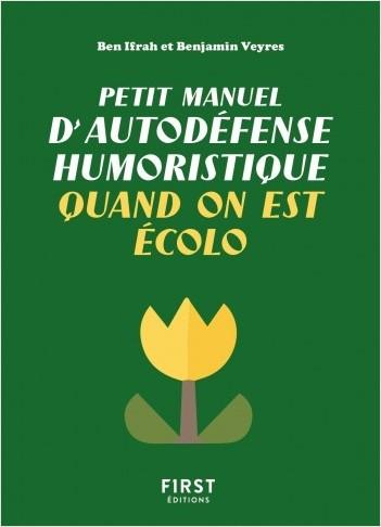 Petit manuel d'autodéfense humoristique quand on est écolo - Un guide de survie pour les défenseurs de la planète qui veulent avoir le dernier mot (et faire taire les climatosceptiques) !