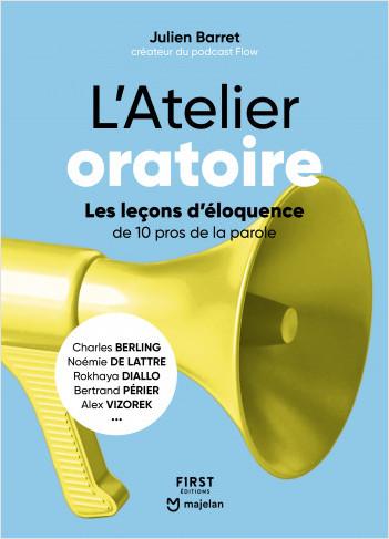 L'Atelier oratoire - Les leçons d'éloquence de 10 pros de la parole - Charles Berling, Noémie de Lattre, Rokhaya Diallo, Bertrand Périer, Alex Vizorek
