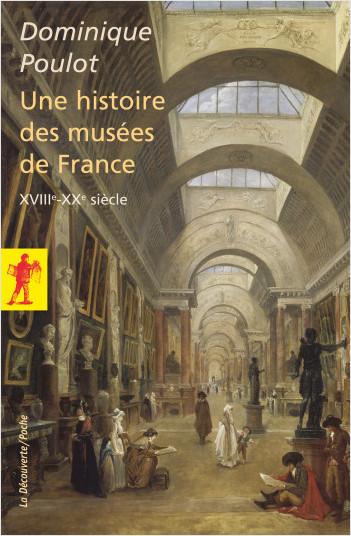 Une histoire des musées de France, XVIIIe - XXe siècle