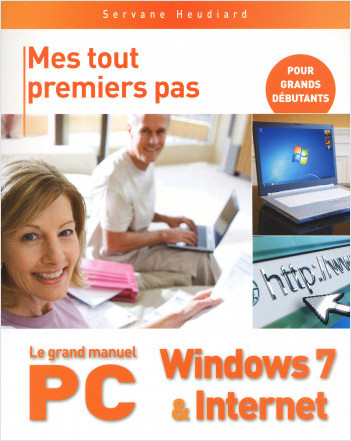 Mes tout premiers pas - Le grand manuel PC, Windows 7 & Internet