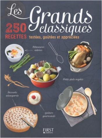 Les Grands Classiques - 250 recettes testées, goûtées et appréciées