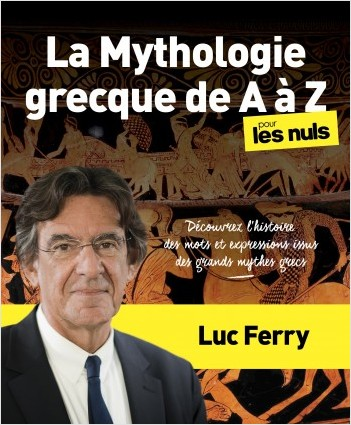 La Mythologie grecque de A à Z pour les Nuls Découvrez l'histoire des mots et expressions issus des mythes grecs