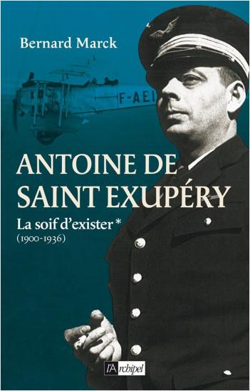 Antoine de Saint Exupéry - tome 1 La soif d'exister (1900-1936)