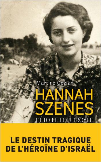 Hannah Szenes - L'étoile foudroyée