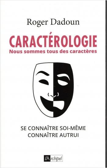 Caractérologie - Nous sommes tous des caractères - Se connaître soi-même, connaître autrui