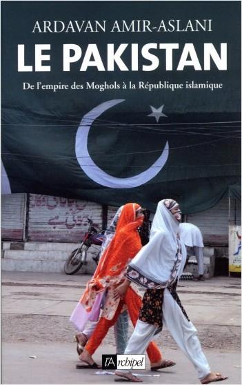 Le Pakistan - De l'empire des Moghols à la République islamique