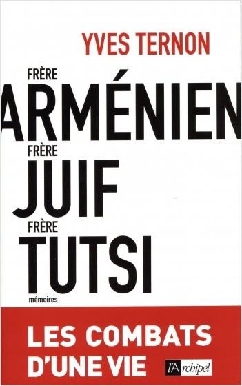 Frère arménien, frère juif, frère tutsi - Les combats d'une vie