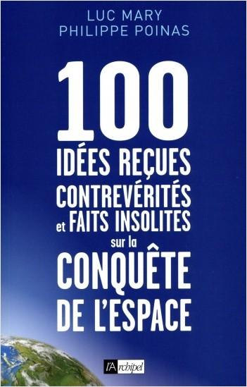 100 idées reçues - Contrevérités et faits insolites sur la conquête de l'espace