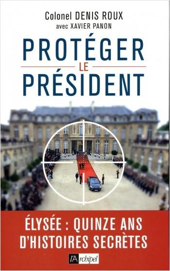 Protégez le président - Quinze ans d'histoires secretes