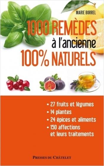 1000 remèdes à l'ancienne 100% naturels - Entretenez naturellement votre santé et votre beauté à moi