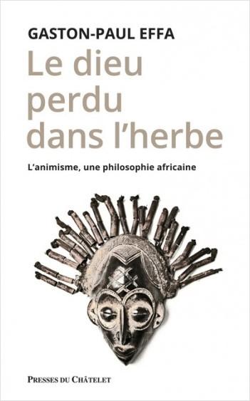 Le dieu perdu dans l'herbe - L'animisme, une philosophie africaine