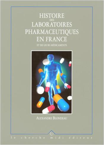 Histoire des laboratoires pharmaceutiques en France et de leurs médicaments